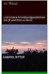 Im Wald: und andere Krimi(kurz)geschichten mit JP und Primus Glanz (German Edition) Kindle Edition