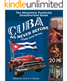 Cuba As Never Before: The Absolutely Positively Unauthorized Guide (English Edition)