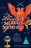 The Element Encyclopedia of Secret Societies: The Ultimate A–Z of Ancient Mysteries, Lost Civilizations and Forgotten Wisdom: The Ultimate A-Z of Ancient ... Lost Civilizations and Forgotten Wisdom