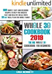 Whole 30 cookbook 2019: 600 Simple, Easy and Delicious Recipes to Help You Succeed: Fast and Healthy Meals with 30 Day...