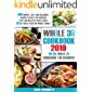 Whole 30 cookbook 2019: 600 Simple, Easy and Delicious Recipes to Help You Succeed: Fast and Healthy Meals with 30 Day Meal Plan For Whole Family: The Big Whole30 Cookbook for Beginners