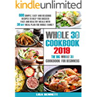 Whole 30 cookbook 2019: 600 Simple, Easy and Delicious Recipes to Help You Succeed: Fast and Healthy Meals with 30 Day…