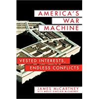 America's War Machine: Vested Interests, Endless Conflicts
