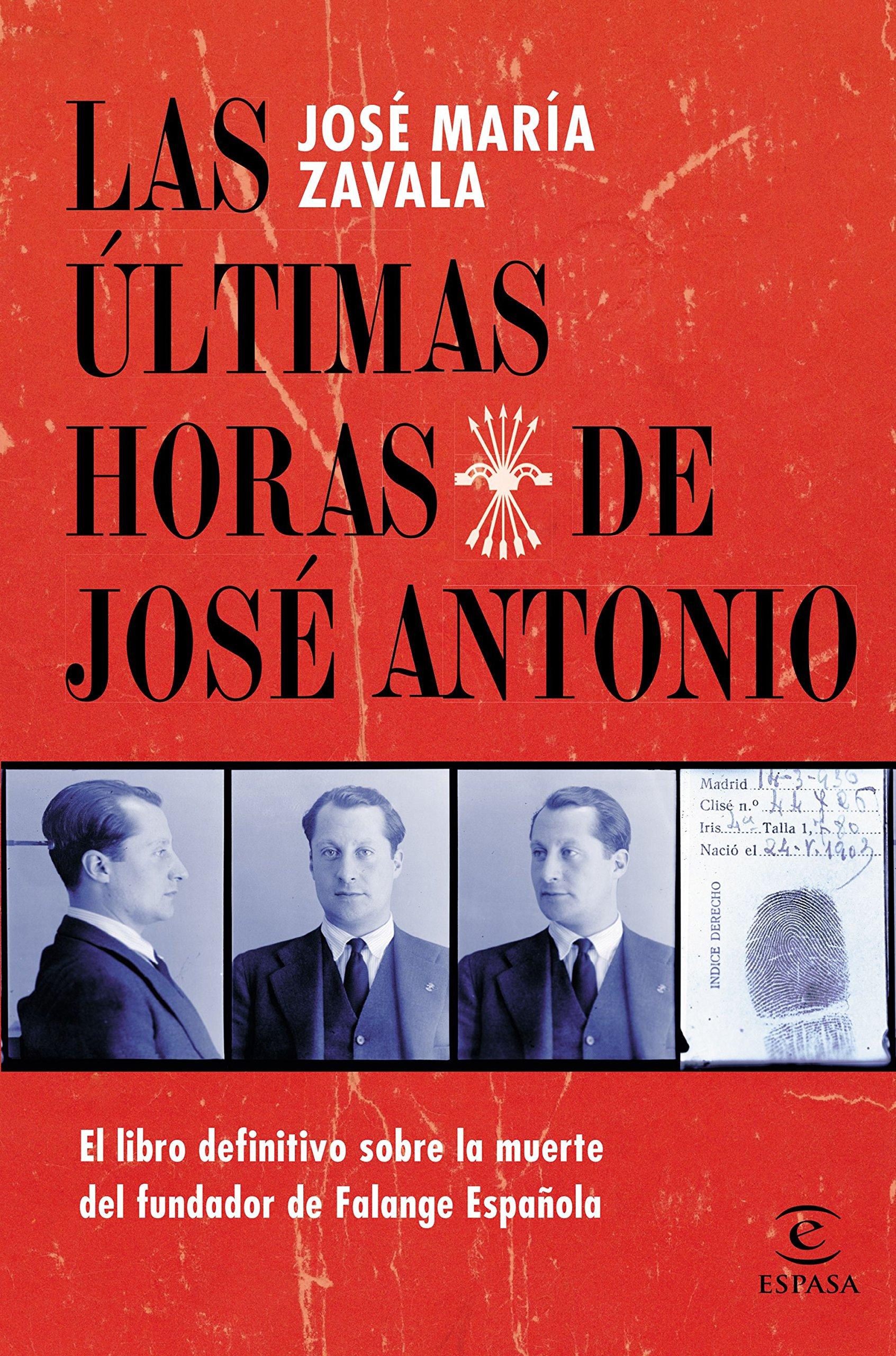 Las últimas horas de José Antonio: El libro definitivo sobre la muerte del fundador de Falange Española Fuera de colección: Amazon.es: Zavala, José María: Libros