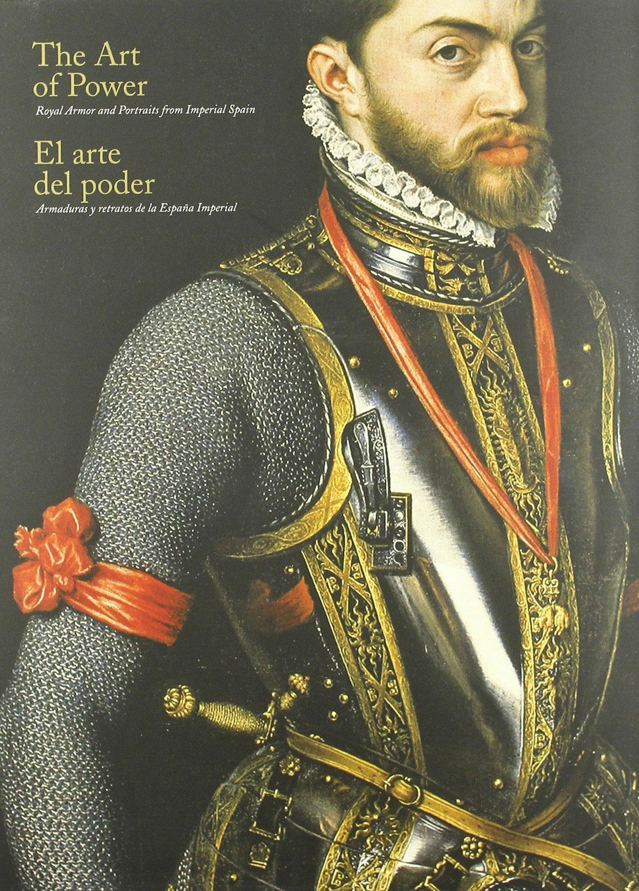 El arte del poder: armaduras y retratos de la España imperial ...