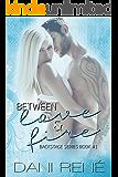 Between Love & Fire (Backstage Series  Book 1)