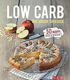 Low Carb - Das große Backbuch: 50 gesunde Backrezepte (Iss dich gesund)