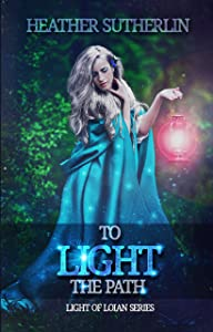 To Light the Path (Light of Loian Book 2)