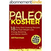 PALEO KOSHER: 18 Easy Diet Cooking Recipes for Fast Weight Loss, Energy Boosting, and Better Health (+2nd FREE PALEO BOOK) (Paleo Cookbook, Kosher Cookbooks, Healthy Eating) (English Edition)