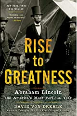 Rise to Greatness: Abraham Lincoln and America's Most Perilous Year Kindle Edition
