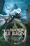 La caduta dei tre regni: La saga dei Tre Regni [vol. 1]