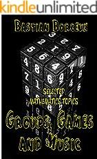 Selected Mathematics Topics: Groups, Permutation Games and Music (English Edition)