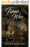 Time Was . . . : Reflections on Life, Love and New York City