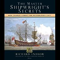 The Master Shipwright's Secrets: How Charles II built the Restoration Navy