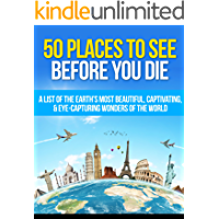 50 Places to See Before You Die: A List of the Earth's Most Beautiful, Captivating, & Eye-Capturing Wonders of the World… book cover