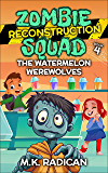Zombie Reconstruction Squad - Book 4: The Watermelon Werewolves: A Funny Mystery for Kids