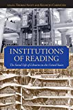 Institutions of Reading: The Social Life of Libraries in the United States (Studies in Print Culture and the History of the Book)