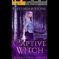 Captive Witch: A Reverse Harem Urban Fantasy Adventure (Twin Rivers Captive Book 1) (English Edition)