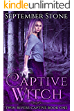 Captive Witch: A Romantic Urban Fantasy Adventure (Twin Rivers Captive Book 1)