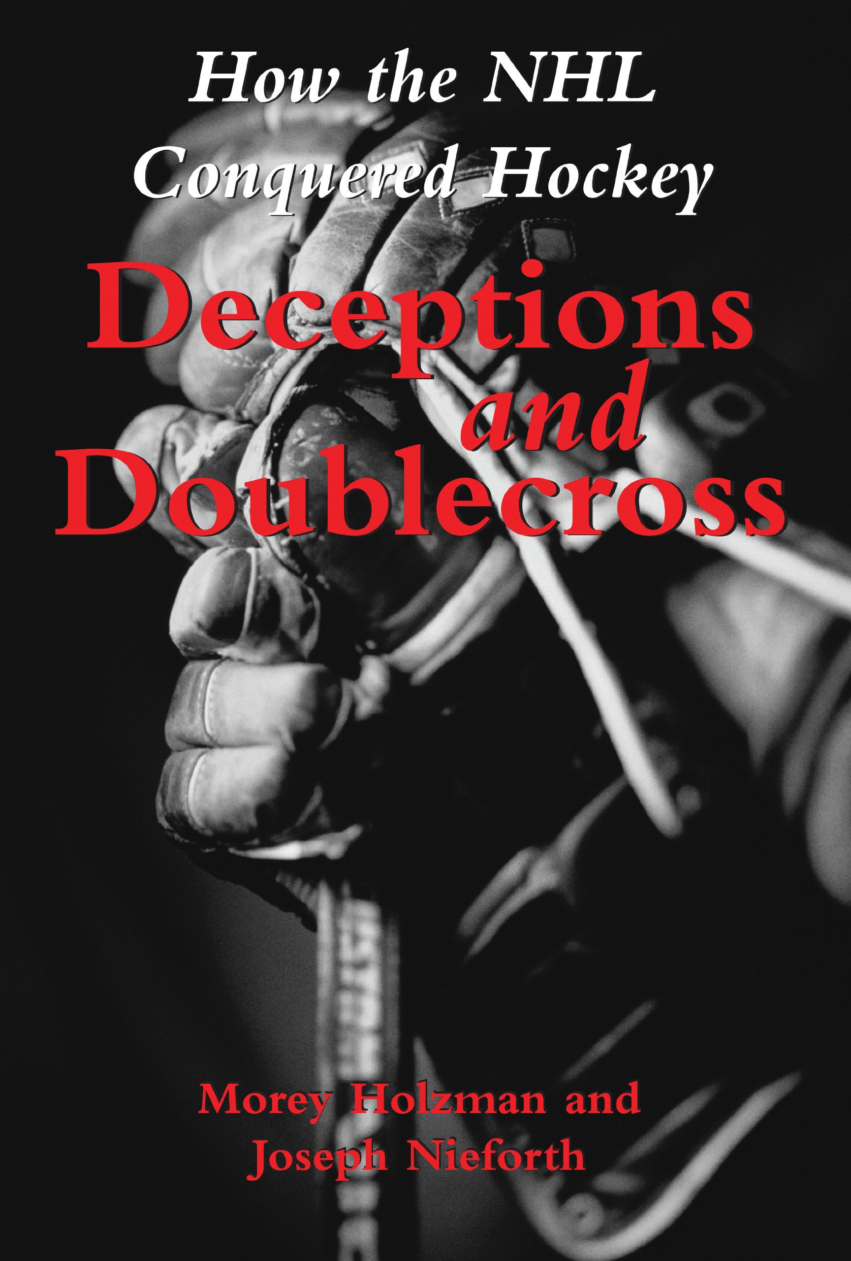 Read Online Deceptions and Doublecross: How the NHL Conquered Hockey pdf epub