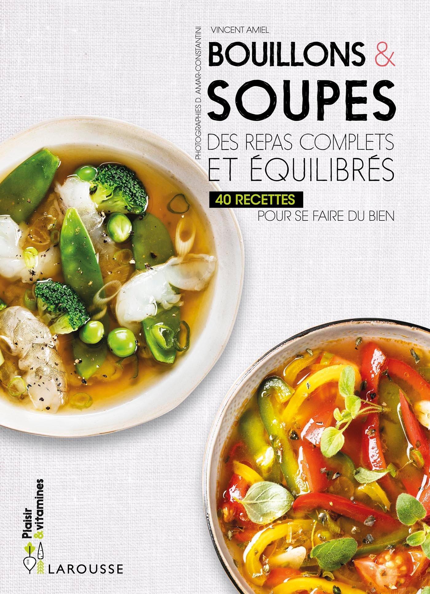 Bouillons & soupes: Des repas complets et équilibrés Broché – 23 août 2017 Vincent Amiel Larousse 203593415X Cuisine