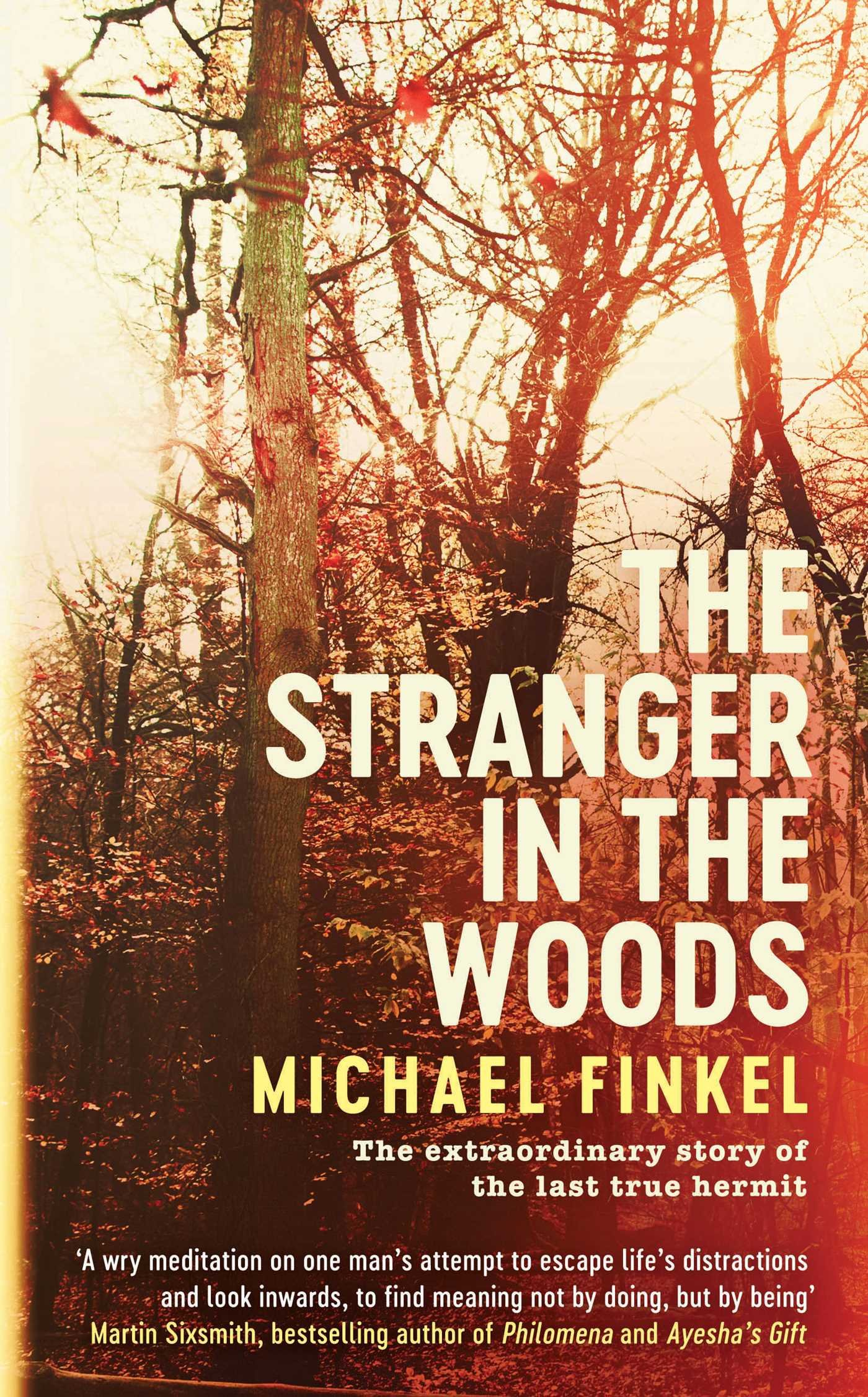 The Stranger In The Woods The Extraordinary Story Of The Last True Hermit By Michael Finkel