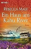 Ein Haus am Kahu River: Roman
