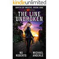 The Line Unbroken: A Kurtherian Gambit Series (Birth Of Magic Book 1)