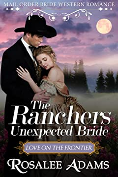 Mail Order Bride: The Rancher\'s Unexpected Bride: Sweet, Clean, Inspirational Western Historical Romance