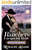 Mail Order Bride: The Rancher's Unexpected Bride: Sweet, Clean, Inspirational Western Historical Romance