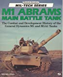 M1 Abrams Main Battle Tank: The Combat and Development History of the General Dynamics M1 and M1A1 Tanks (Mil-Tech Series)