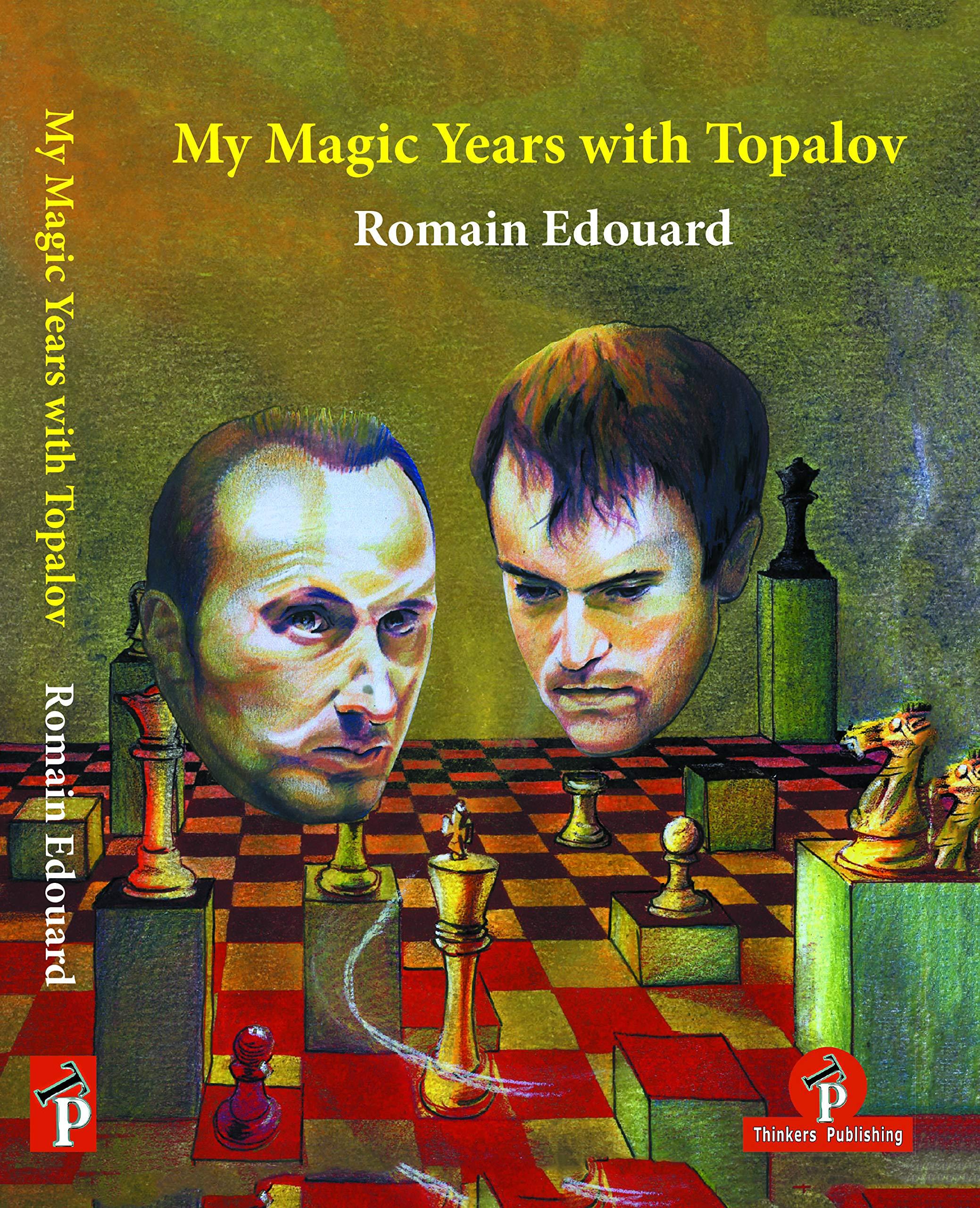 My Magic Years With Topalov - Romain Edouard PDF+PGN+ePub 91ruL-RvP0L