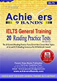 Achievers 9 Bands IELTS General Training 20 Reading Practice Tests A total of 20 to be solved Exclusive General Training Reading question papers with Answer Keys.