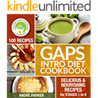 GAPS Introduction Diet Cookbook: 100 Delicious & Nourishing Recipes for Stages 1 to 6 (Gaps Diet - Heal Your Gut, Change…