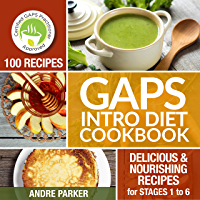 GAPS Introduction Diet Cookbook: 100 Delicious & Nourishing Recipes for Stages 1 to 6 (English Edition)