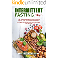 INTERMITTENT FASTING 16/8: 100 DELICIOUS AND EASY TO PREPARE DISHES THAT FOLLOWS INTERMITTENT FASTING 16/8. COOKBOOK TO…