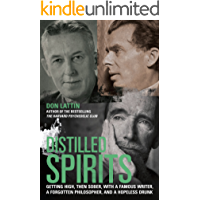 Distilled Spirits -- Getting High, Then Sober, With a Famous Writer, a Forgotten Philosopher, and a Hopeless Drunk (English Edition)