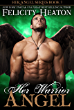 Her Warrior Angel (Her Angel Romance Series Book 3)