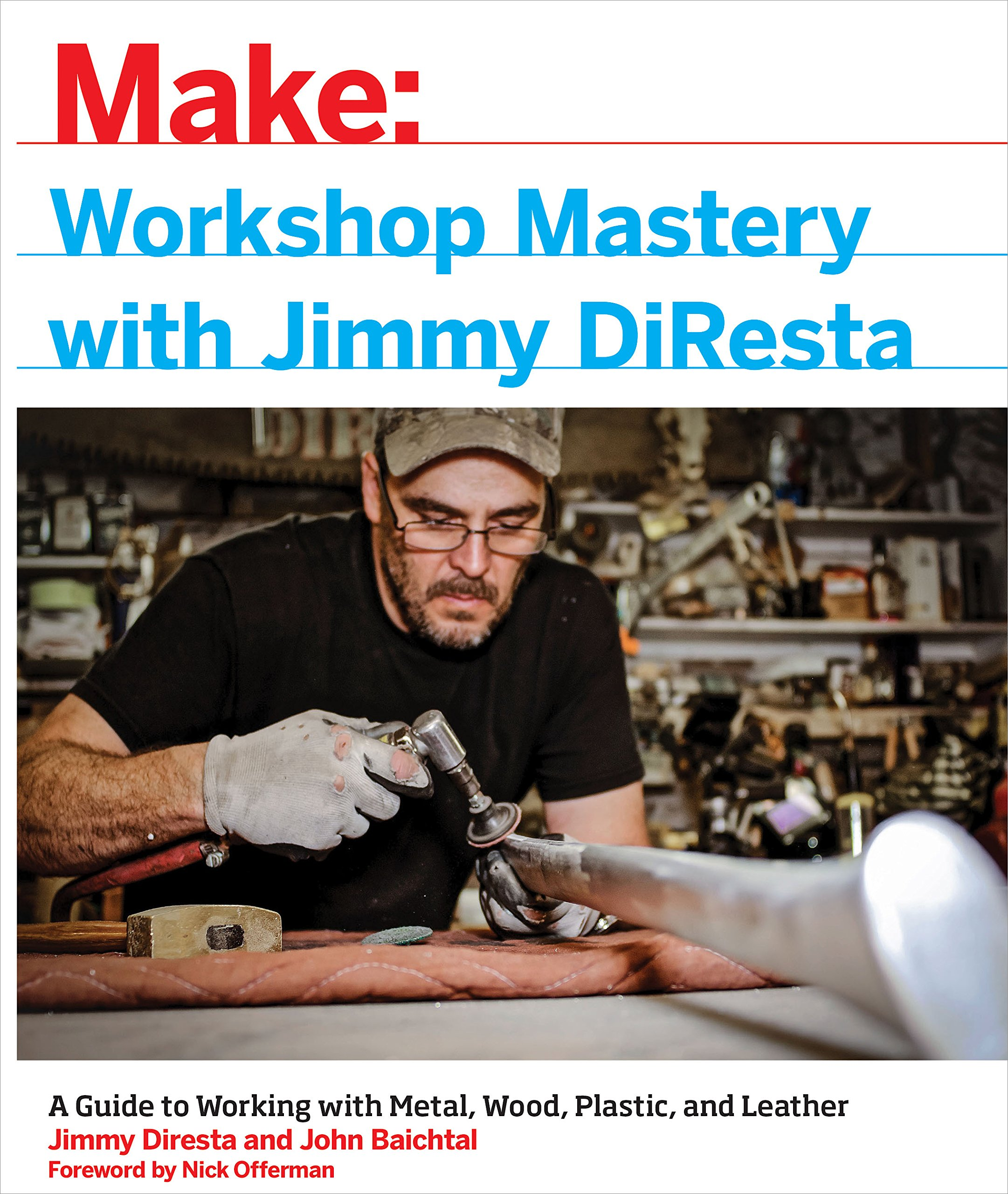 MAKE: Workshop Mastery With Jimmy DiResta: A Guide to Working with Metal, Wood, Plastic, and Leather