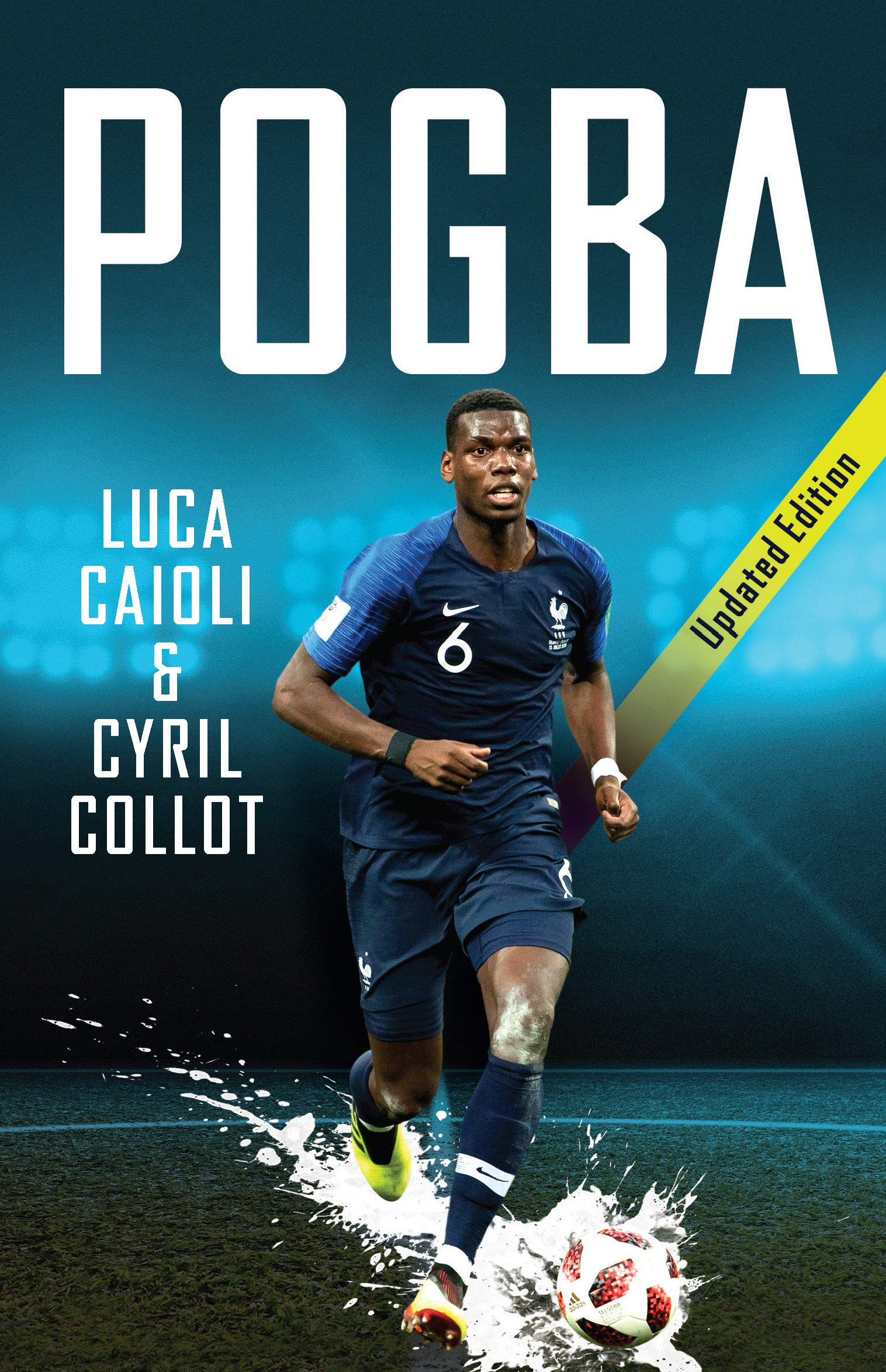 separation shoes 3ed97 9c02f Pogba - 2019 Updated Edition: The Rise of Manchester ...