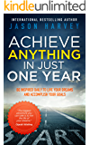 Achieve Anything In Just One Year: Be Inspired Daily to Live Your Dreams and Accomplish Your Goals (English Edition)