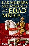 Las mujeres más poderosas de la Edad Media: reinas, santas y asesinas. De Teodora a Isabel Tudor. (Spanish Edition)