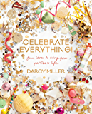 Celebrate Everything!  KF8: Fun Ideas to Bring Your Parties to Life (English Edition)