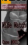 Wife Watch (Case #001)