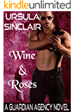 Wine & Roses: A Guardian Agency Novel