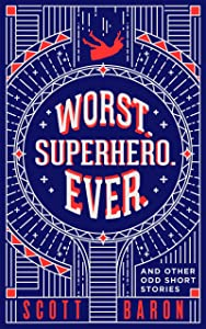 Worst. Superhero. Ever.: and other odd short stories