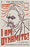 I Am Dynamite!: A Life of Friedrich Nietzsche (English Edition)