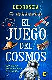 El juego del cosmos: Guía básica para entender el universo