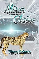 Akira's Choice (Byzantium Book 2) Kindle Edition