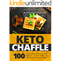 Keto Chaffle Cookbook: 100 Tasty Ketogenic Chaffle Recipes for Beginners. Low-Carb Waffles to Enjoy Your Meals and Lose Weight